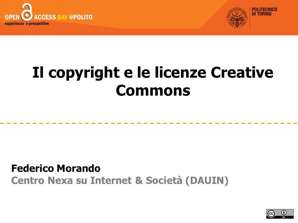 Il copyright e le licenze Creative Commons Federico Morando Centro Nexa su Internet & Società (DAUIN)