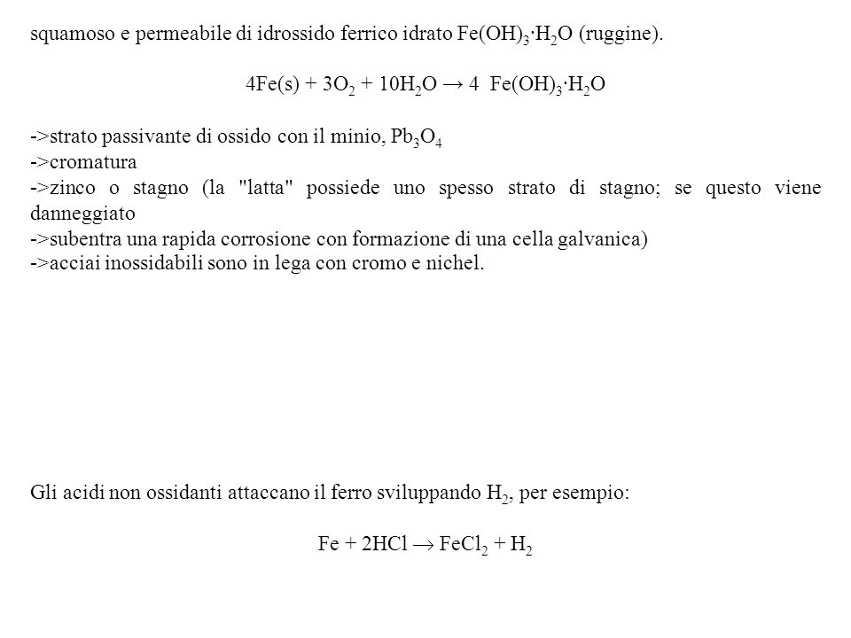 squamoso e permeabile di idrossido ferrico idrato Fe(OH) 3 ·H 2 O (ruggine). 4Fe(s) + 3O 2 + 10H 2 O 4 Fe(OH) 3 ·H 2 O ->strato passivante di ossido c