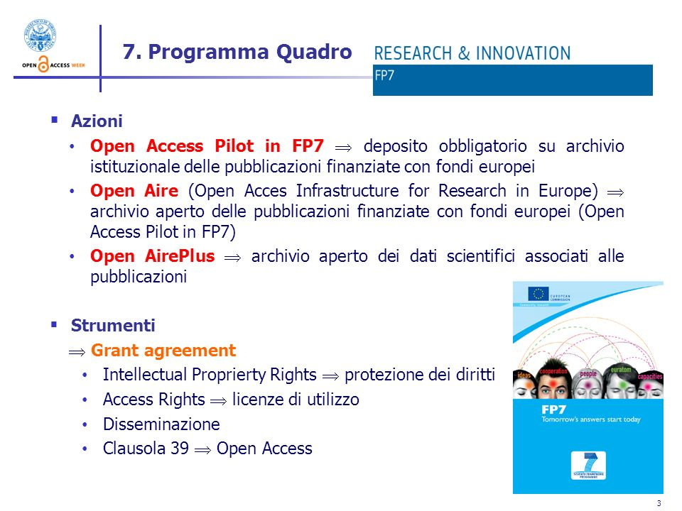 3 7. Programma Quadro Azioni Open Access Pilot in FP7 deposito obbligatorio su archivio istituzionale delle pubblicazioni finanziate con fondi europei