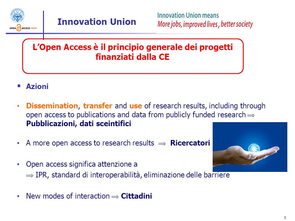 6 LOpen Access accelera il progresso scientifico e accresce la competitività Azioni Open Access refers to the practice of granting free Internet access to research articles and raw data As all research and innovation builds on earlier achievements, an efficient system for broad dissemination This is essential for Europe s ability to enhance its economic performance and improve its capacity to compete through knowledge Open Access can also boost the visibility of European research, and in particular offer small and medium-sized enterprises (SMEs) access to the latest research for exploitation Mondo produttivo Science in society in FP7