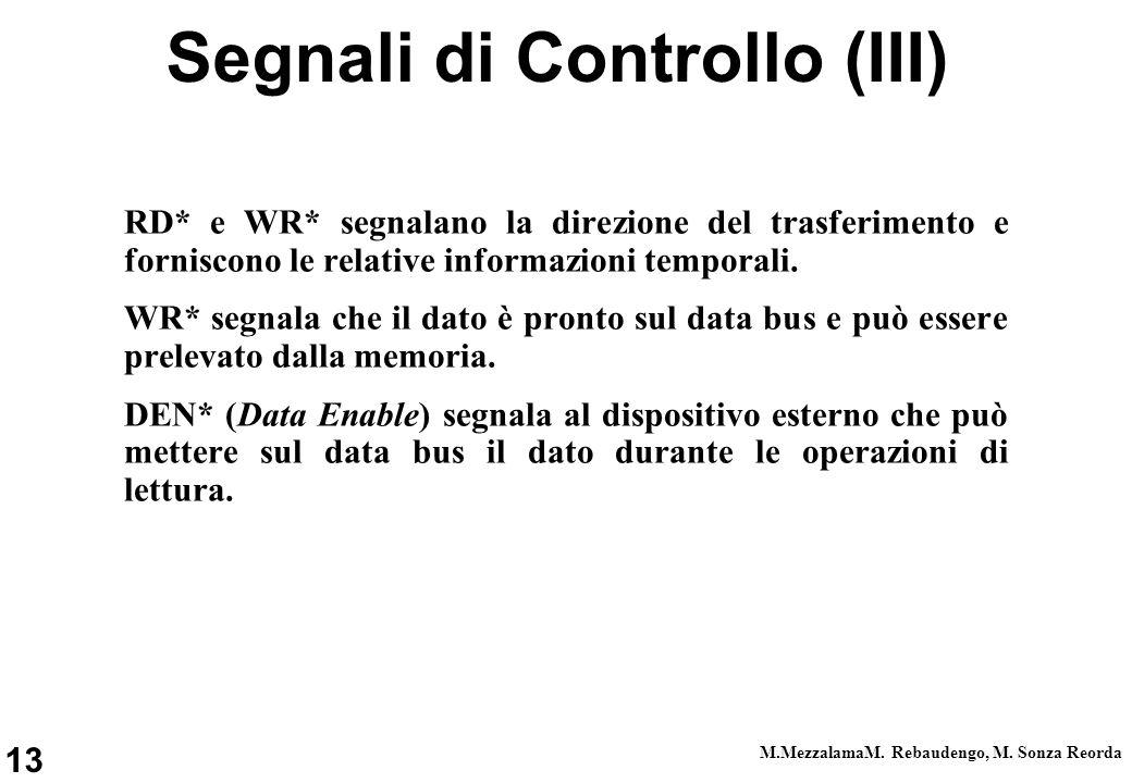 13 M.MezzalamaM. Rebaudengo, M. Sonza Reorda Segnali di Controllo (III) RD* e WR* segnalano la direzione del trasferimento e forniscono le relative in