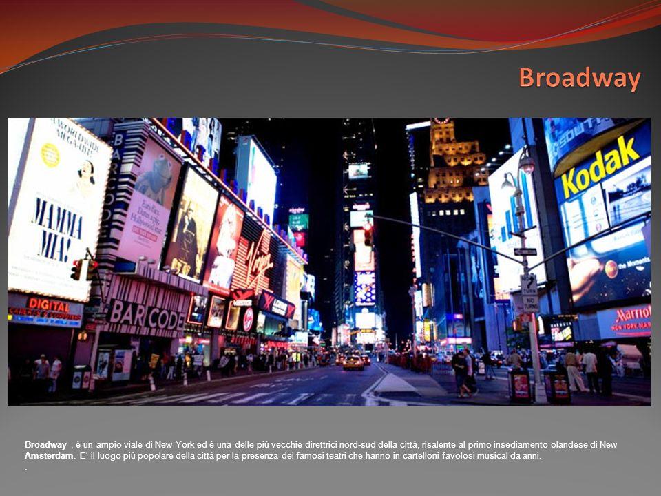 Broadway, è un ampio viale di New York ed è una delle più vecchie direttrici nord-sud della città, risalente al primo insediamento olandese di New Ams