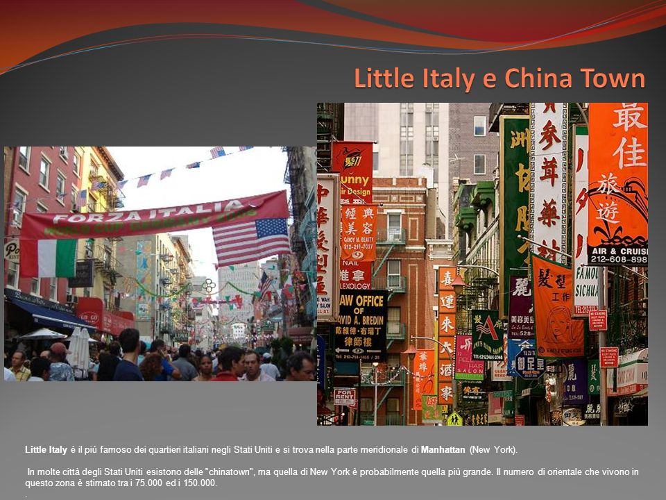 Little Italy è il più famoso dei quartieri italiani negli Stati Uniti e si trova nella parte meridionale di Manhattan (New York). In molte città degli