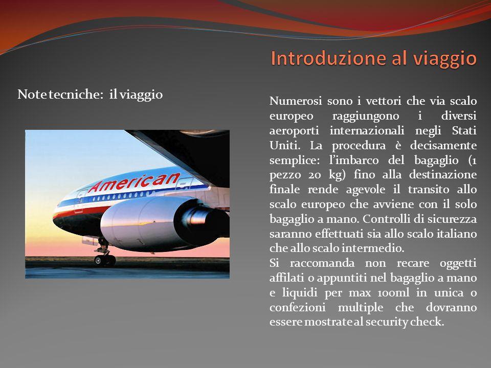 Note tecniche: il viaggio Numerosi sono i vettori che via scalo europeo raggiungono i diversi aeroporti internazionali negli Stati Uniti.