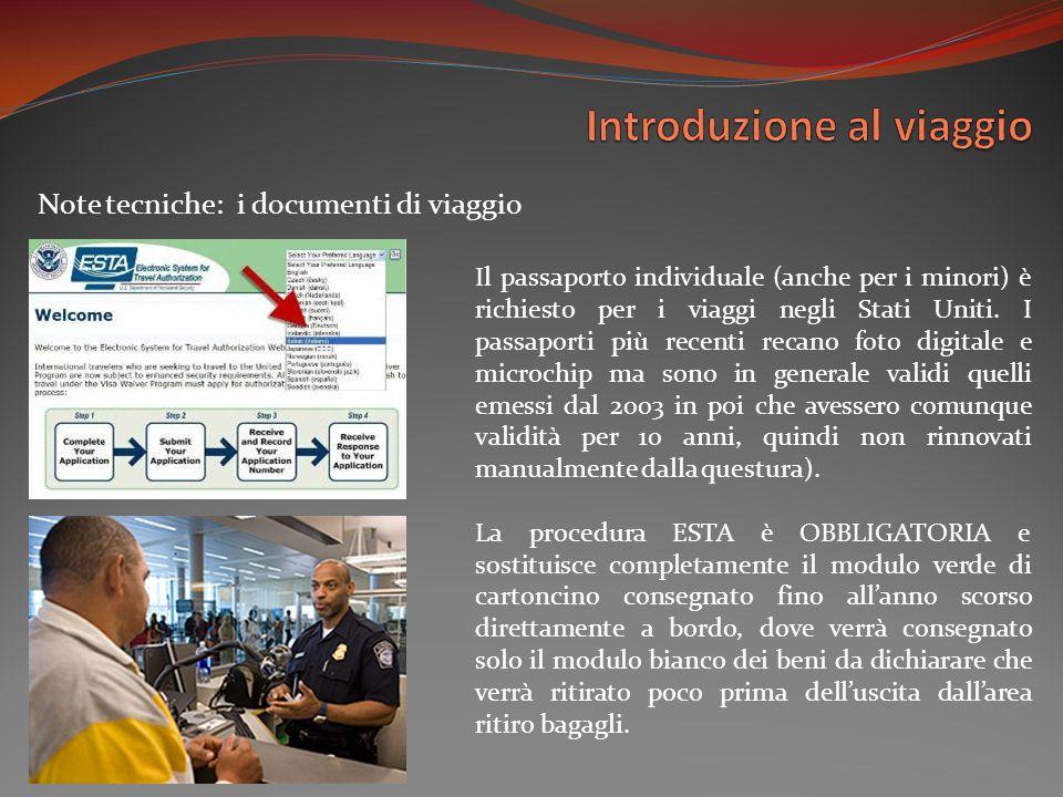 Note tecniche: i documenti di viaggio Il passaporto individuale (anche per i minori) è richiesto per i viaggi negli Stati Uniti.