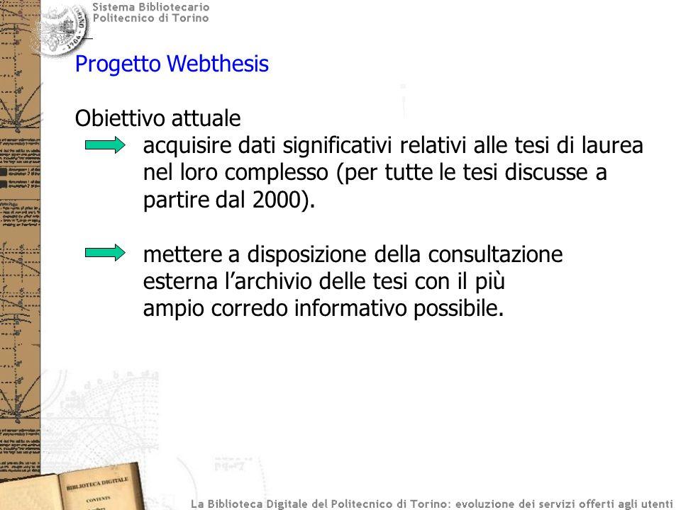 Progetto Webthesis Obiettivo attuale acquisire dati significativi relativi alle tesi di laurea nel loro complesso (per tutte le tesi discusse a partir
