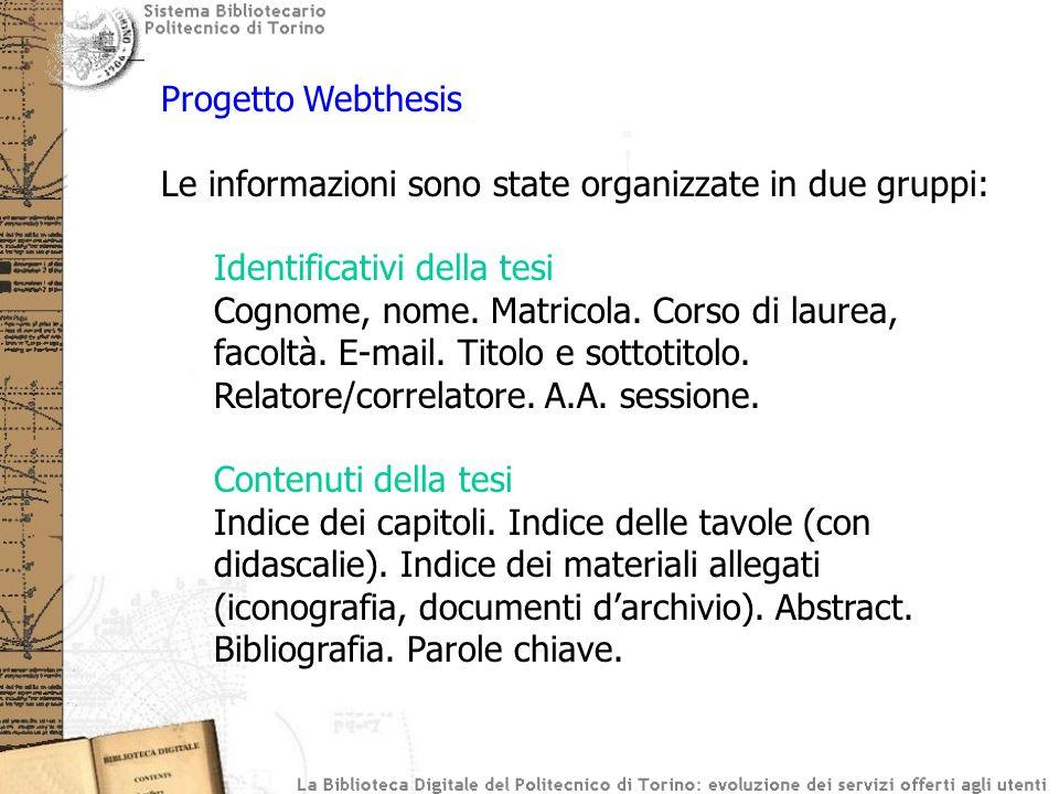 Progetto Webthesis Le informazioni sono state organizzate in due gruppi: Identificativi della tesi Cognome, nome. Matricola. Corso di laurea, facoltà.