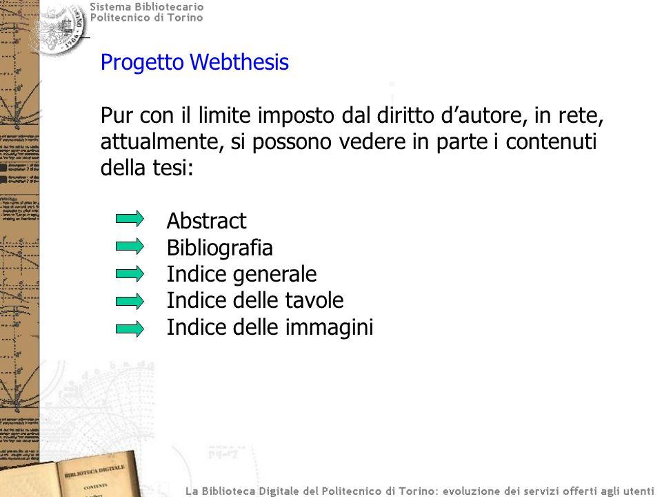 Progetto Webthesis Pur con il limite imposto dal diritto dautore, in rete, attualmente, si possono vedere in parte i contenuti della tesi: Abstract Bi