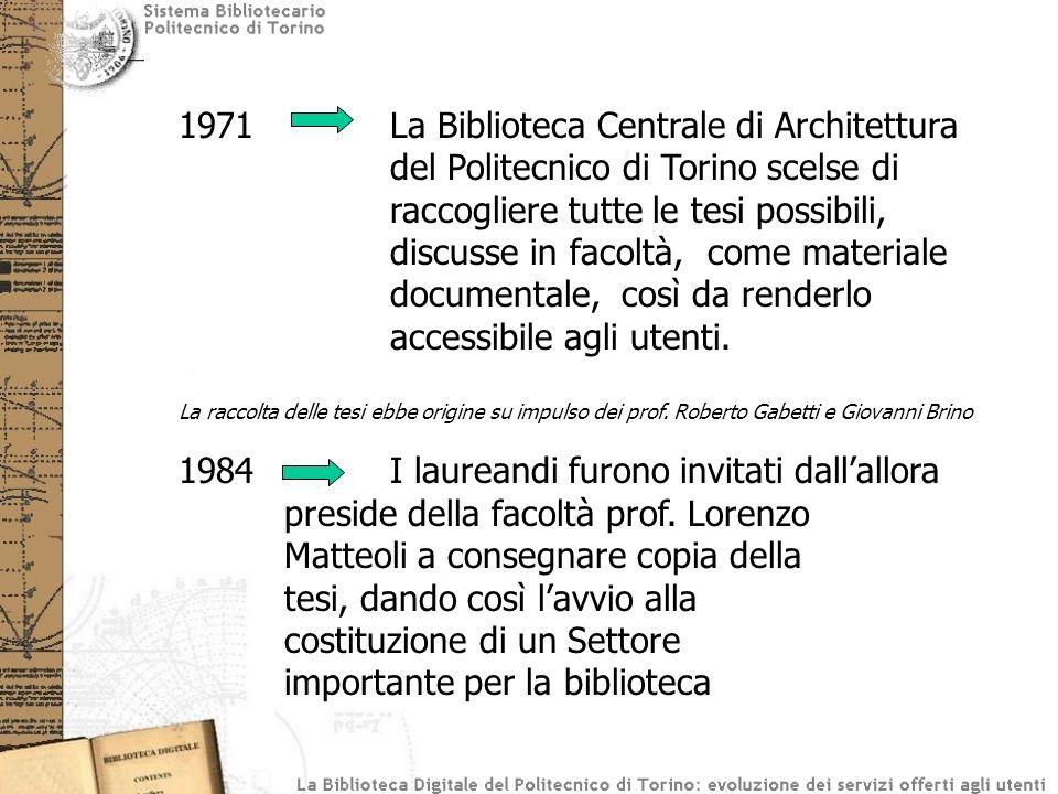 1971La Biblioteca Centrale di Architettura del Politecnico di Torino scelse di raccogliere tutte le tesi possibili, discusse in facoltà, come material