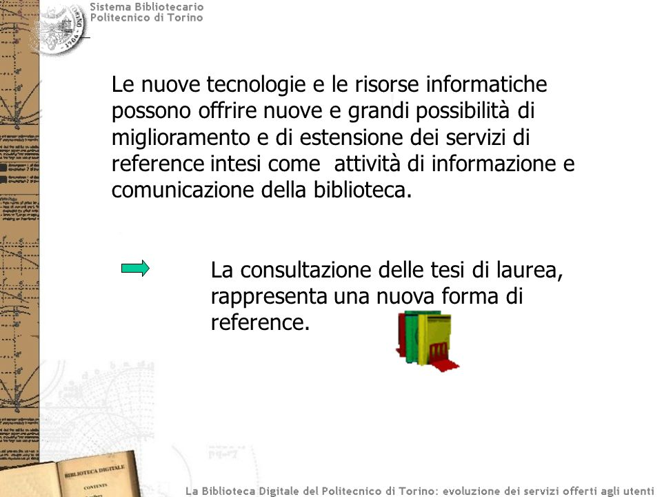 Le nuove tecnologie e le risorse informatiche possono offrire nuove e grandi possibilità di miglioramento e di estensione dei servizi di reference int