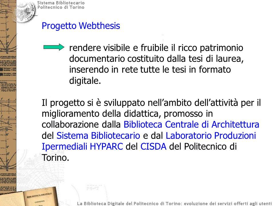 Progetto Webthesis rendere visibile e fruibile il ricco patrimonio documentario costituito dalla tesi di laurea, inserendo in rete tutte le tesi in fo