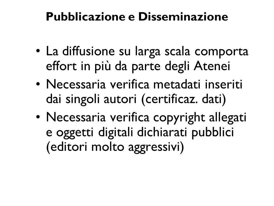 Pubblicazione e Disseminazione La diffusione su larga scala comporta effort in più da parte degli Atenei Necessaria verifica metadati inseriti dai sin