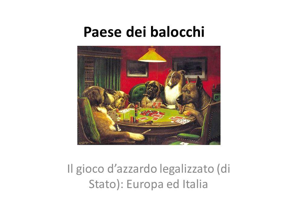 Paese dei balocchi Il gioco dazzardo legalizzato (di Stato): Europa ed Italia