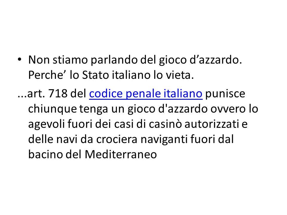 Non stiamo parlando del gioco dazzardo. Perche lo Stato italiano lo vieta....art.