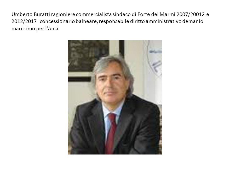 Umberto Buratti ragioniere commercialista sindaco di Forte dei Marmi 2007/20012 e 2012/2017 concessionario balneare, responsabile diritto amministrativo demanio marittimo per l Anci.