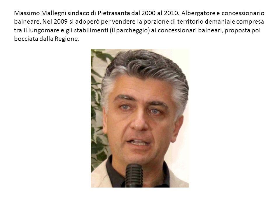 Massimo Mallegni sindaco di Pietrasanta dal 2000 al 2010. Albergatore e concessionario balneare. Nel 2009 si adoperò per vendere la porzione di territ
