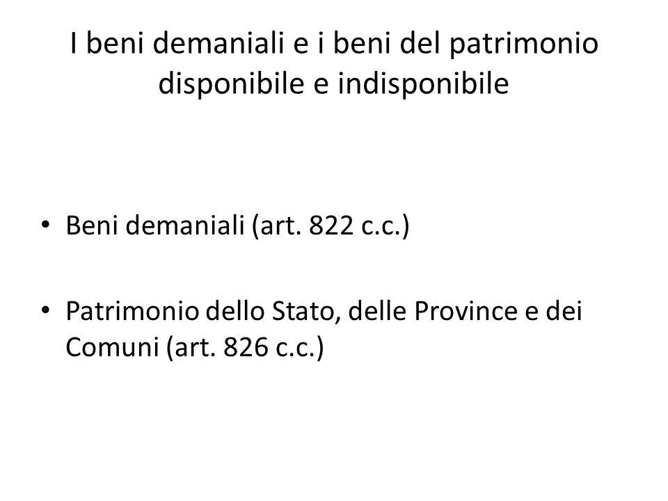 I beni demaniali e i beni del patrimonio disponibile e indisponibile Beni demaniali (art. 822 c.c.) Patrimonio dello Stato, delle Province e dei Comun