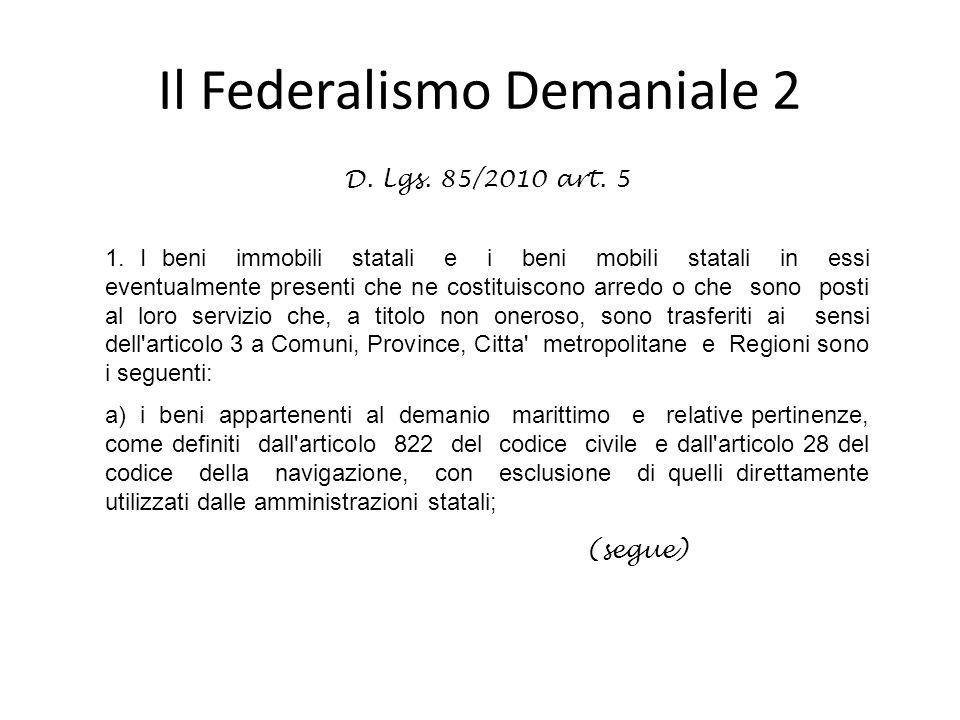 Il Federalismo Demaniale 2 D. Lgs. 85/2010 art. 5 1. I beni immobili statali e i beni mobili statali in essi eventualmente presenti che ne costituisco