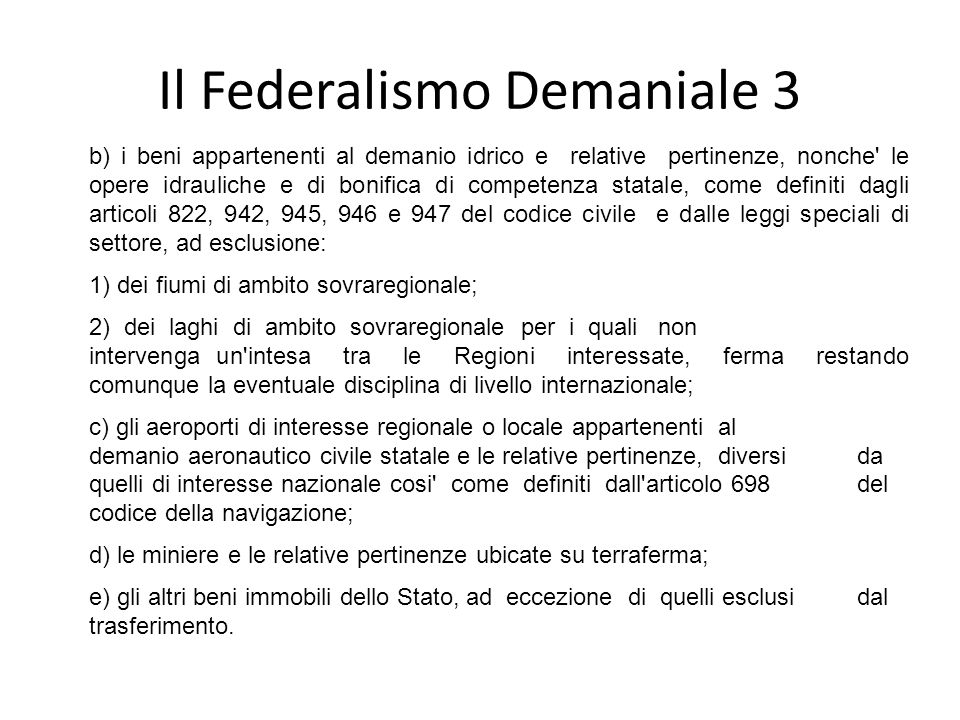 Il Federalismo Demaniale 3 b) i beni appartenenti al demanio idrico e relative pertinenze, nonche' le opere idrauliche e di bonifica di competenza sta