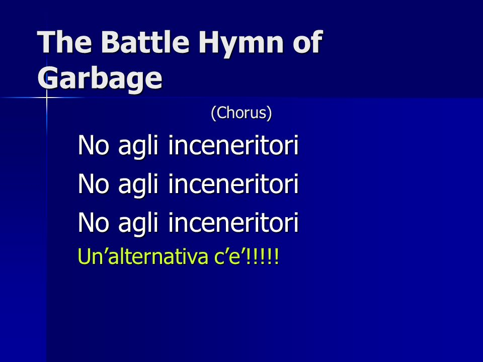The Battle Hymn of Garbage (Chorus) No agli inceneritori Unalternativa ce!!!!!