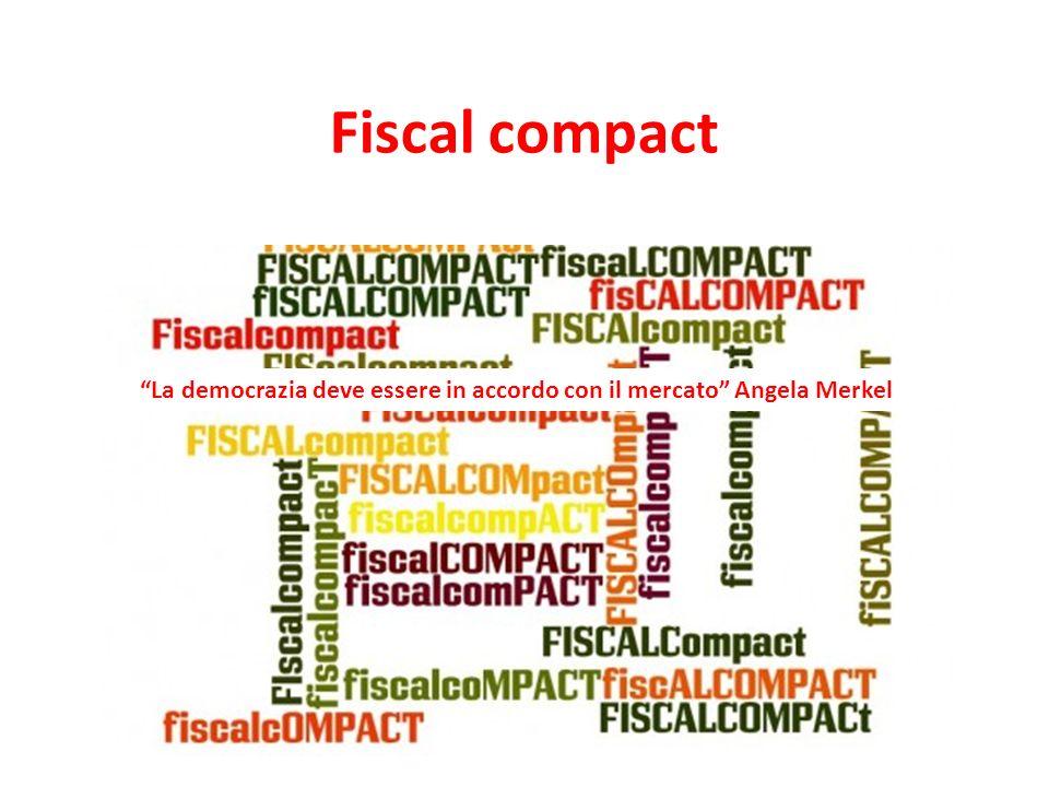 Fiscal compact La democrazia deve essere in accordo con il mercato Angela Merkel