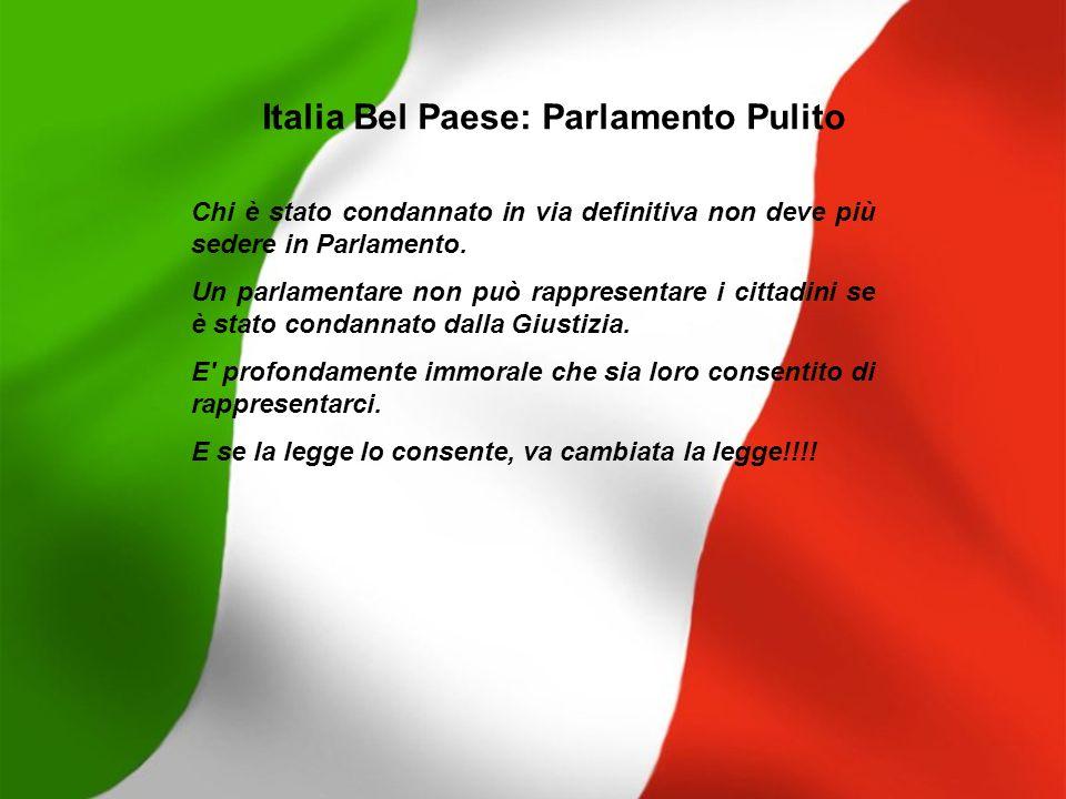 Italia Bel Paese: Parlamento Pulito Chi è stato condannato in via definitiva non deve più sedere in Parlamento. Un parlamentare non può rappresentare