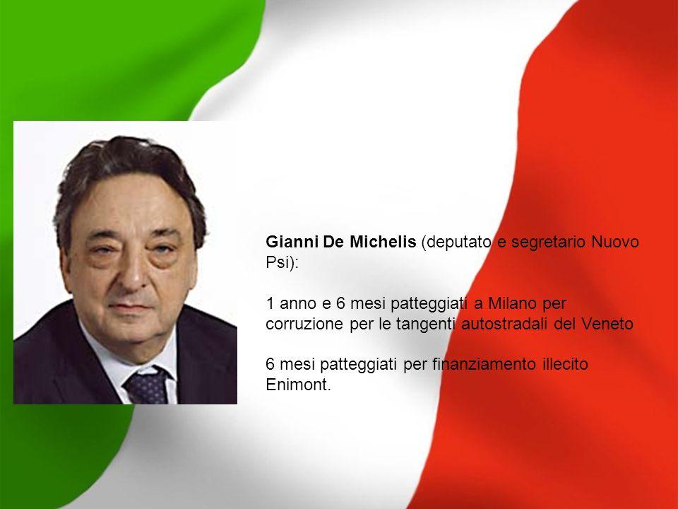 Gianni De Michelis (deputato e segretario Nuovo Psi): 1 anno e 6 mesi patteggiati a Milano per corruzione per le tangenti autostradali del Veneto 6 me