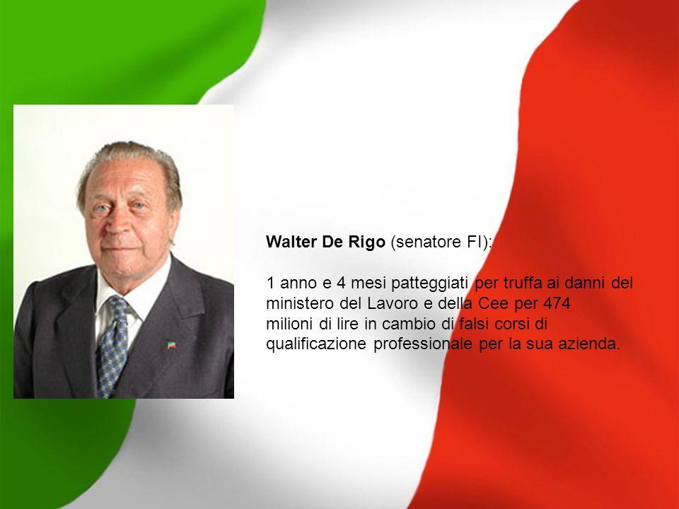 Walter De Rigo (senatore FI): 1 anno e 4 mesi patteggiati per truffa ai danni del ministero del Lavoro e della Cee per 474 milioni di lire in cambio d