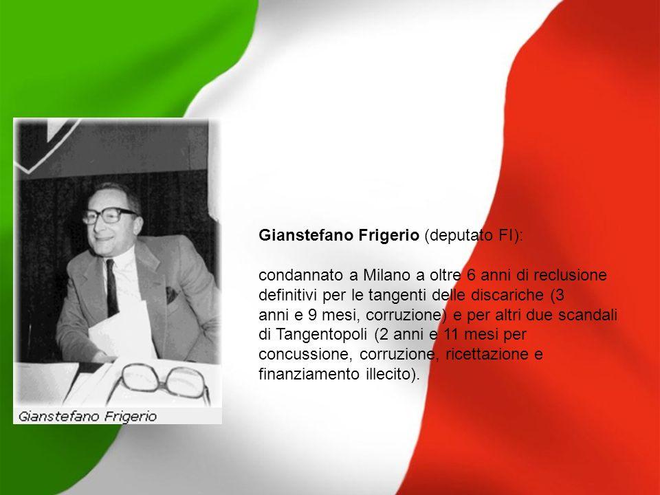 Gianstefano Frigerio (deputato FI): condannato a Milano a oltre 6 anni di reclusione definitivi per le tangenti delle discariche (3 anni e 9 mesi, cor
