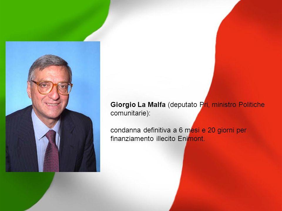 Giorgio La Malfa (deputato Pri, ministro Politiche comunitarie): condanna definitiva a 6 mesi e 20 giorni per finanziamento illecito Enimont.