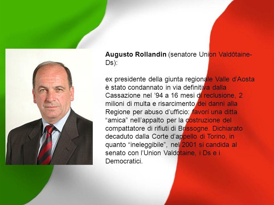Augusto Rollandin (senatore Union Valdôtaine- Ds): ex presidente della giunta regionale Valle dAosta è stato condannato in via definitiva dalla Cassaz