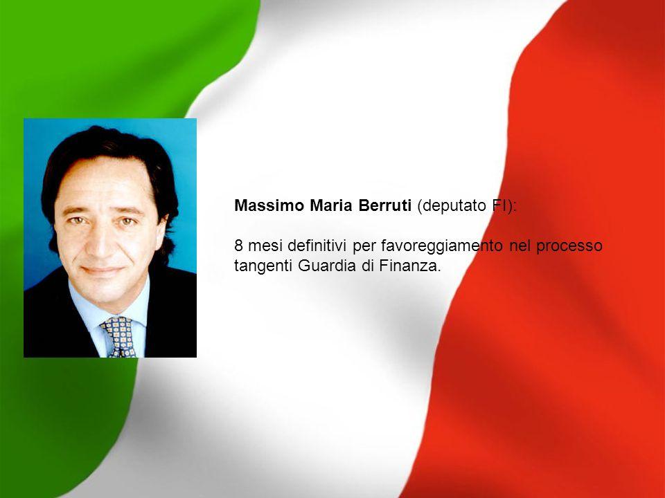 Massimo Maria Berruti (deputato FI): 8 mesi definitivi per favoreggiamento nel processo tangenti Guardia di Finanza.