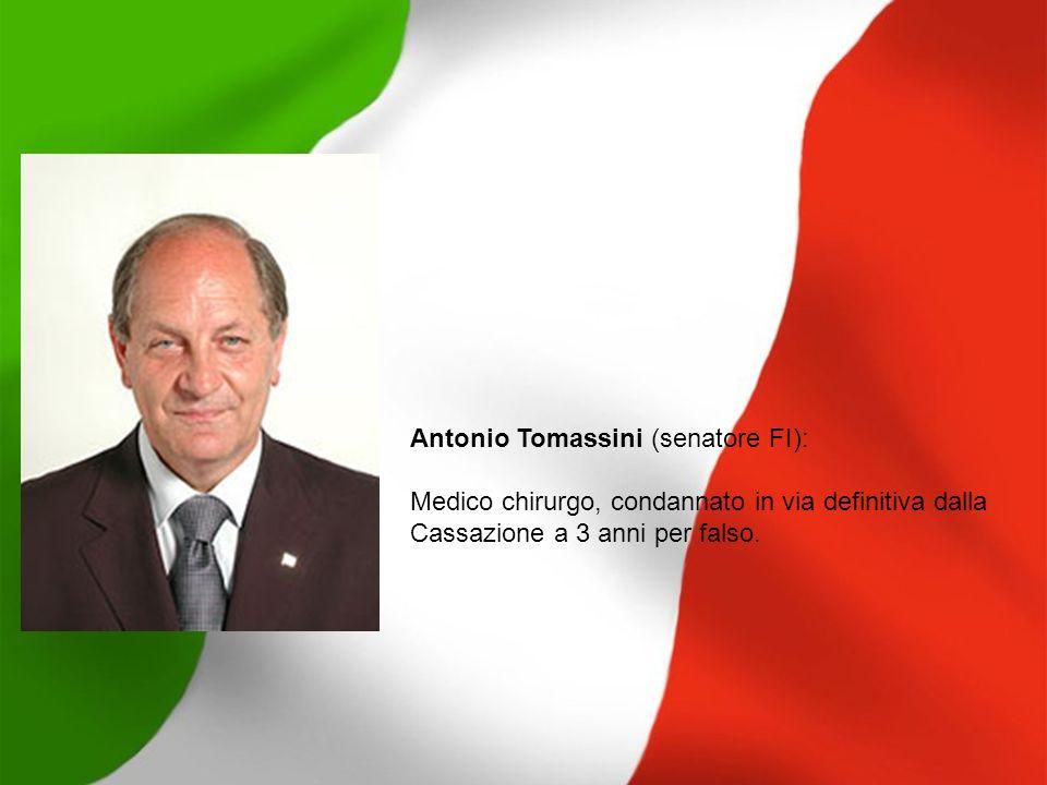 Antonio Tomassini (senatore FI): Medico chirurgo, condannato in via definitiva dalla Cassazione a 3 anni per falso.