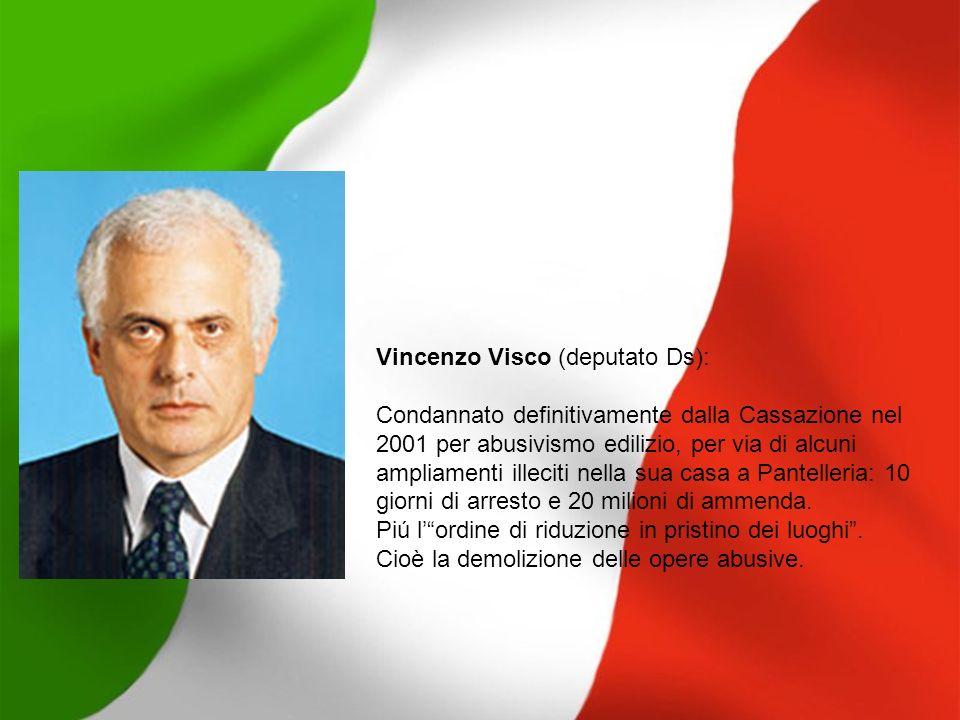 Vincenzo Visco (deputato Ds): Condannato definitivamente dalla Cassazione nel 2001 per abusivismo edilizio, per via di alcuni ampliamenti illeciti nel