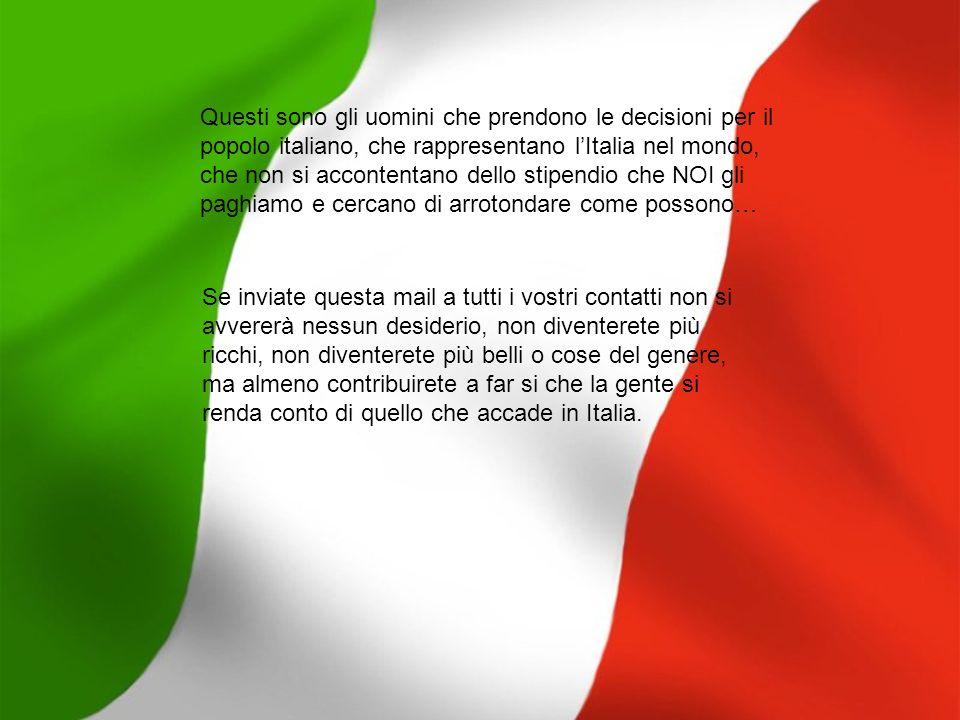 Questi sono gli uomini che prendono le decisioni per il popolo italiano, che rappresentano lItalia nel mondo, che non si accontentano dello stipendio