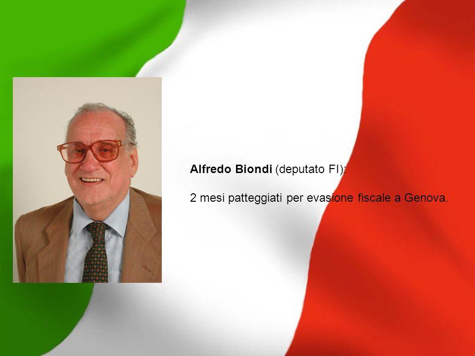 Alfredo Biondi (deputato FI): 2 mesi patteggiati per evasione fiscale a Genova.