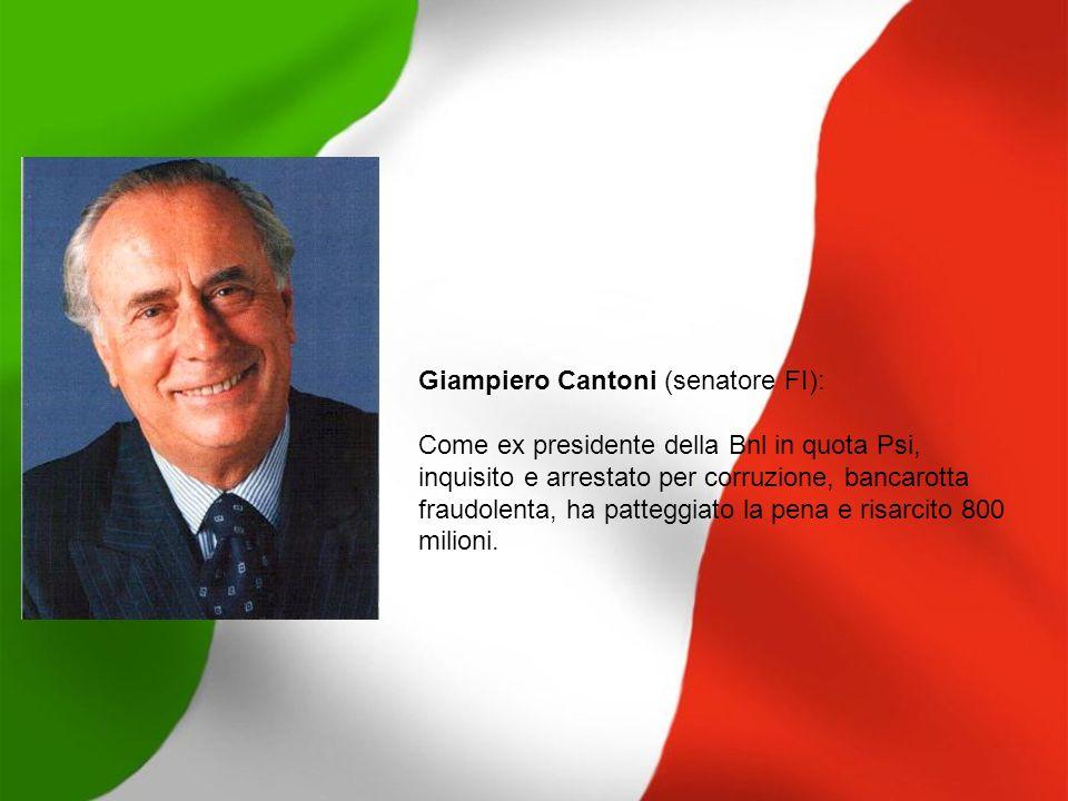 Giampiero Cantoni (senatore FI): Come ex presidente della Bnl in quota Psi, inquisito e arrestato per corruzione, bancarotta fraudolenta, ha patteggia