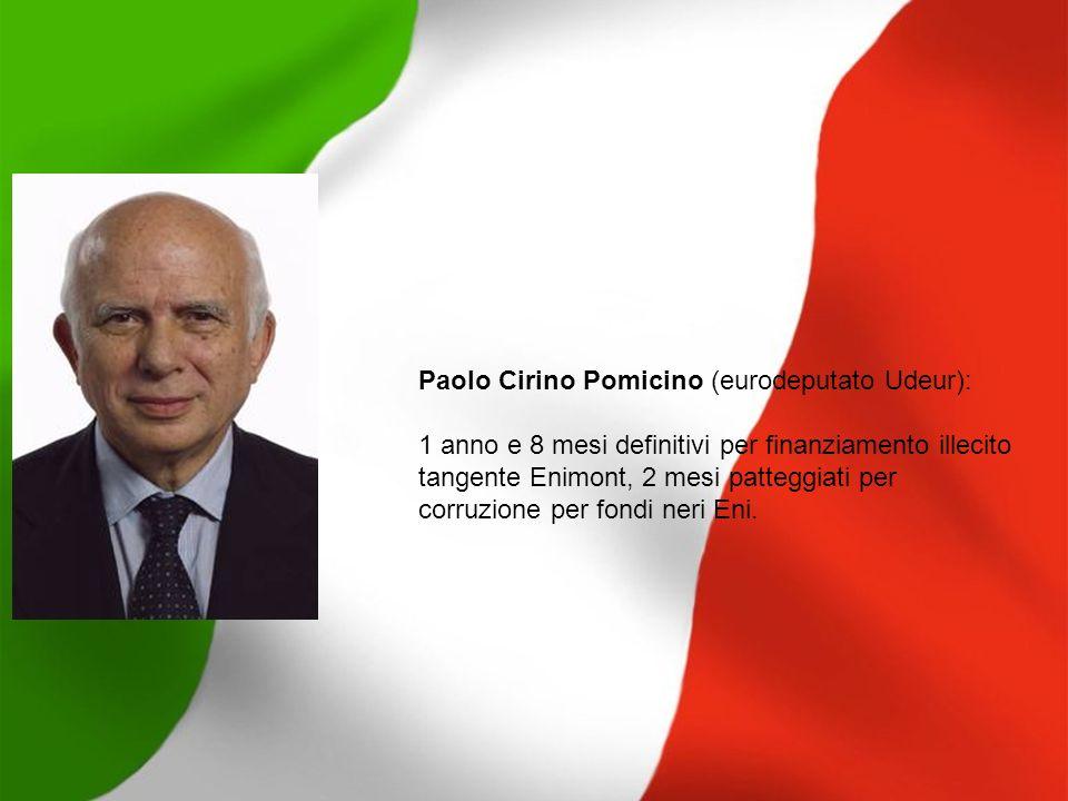 Paolo Cirino Pomicino (eurodeputato Udeur): 1 anno e 8 mesi definitivi per finanziamento illecito tangente Enimont, 2 mesi patteggiati per corruzione