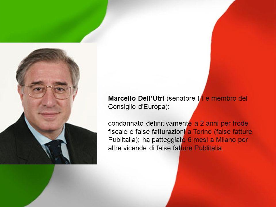 Marcello DellUtri (senatore FI e membro del Consiglio dEuropa): condannato definitivamente a 2 anni per frode fiscale e false fatturazioni a Torino (f
