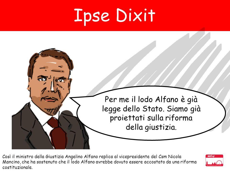 Così il ministro della Giustizia Angelino Alfano replica al vicepresidente del Csm Nicola Mancino, che ha sostenuto che il lodo Alfano avrebbe dovuto essere accostato da una riforma costituzionale.