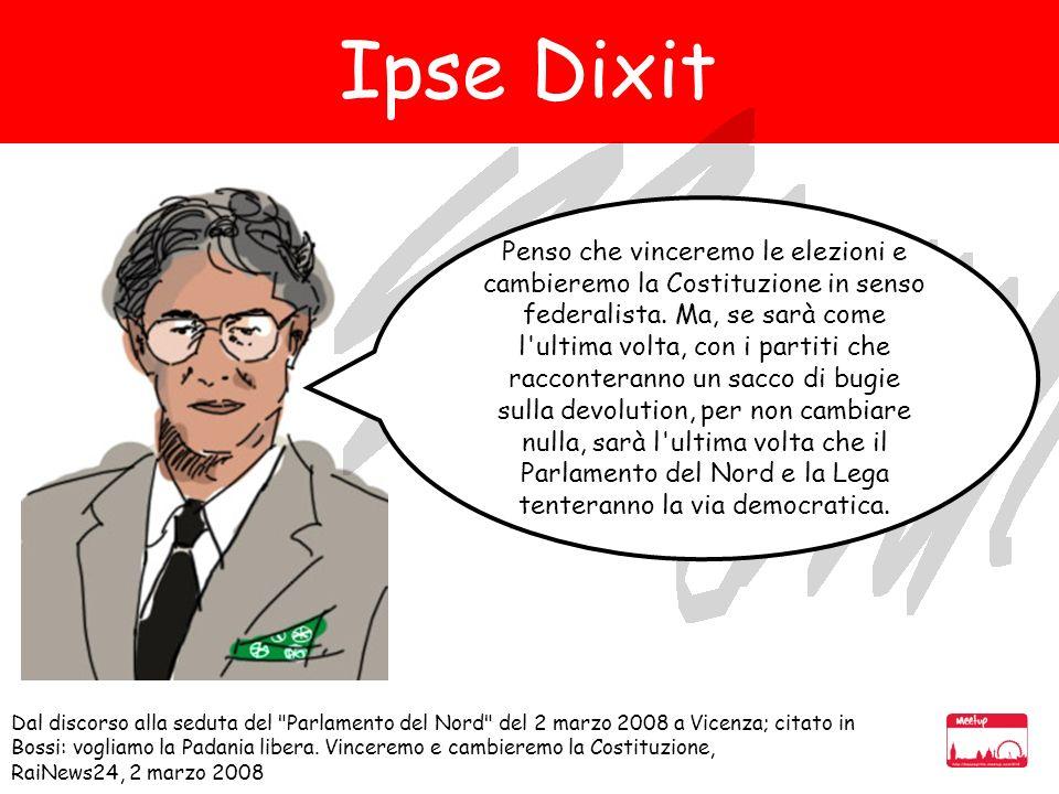 Dal discorso alla seduta del Parlamento del Nord del 2 marzo 2008 a Vicenza; citato in Bossi: vogliamo la Padania libera.