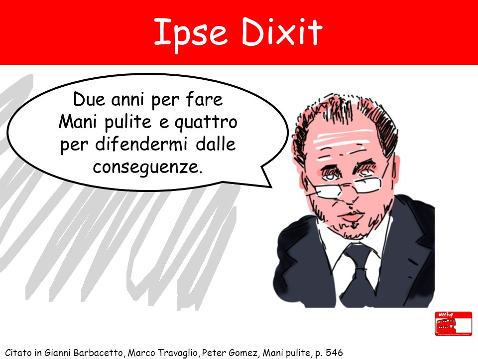Ipse Dixit Citato in Gianni Barbacetto, Marco Travaglio, Peter Gomez, Mani pulite, p.