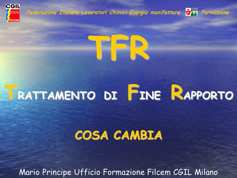Federazione Italiana Lavoratori Chimici Energia manifatture Formazione TFR T RATTAMENTO DI F INE R APPORTO COSA CAMBIA Mario Principe Ufficio Formazio