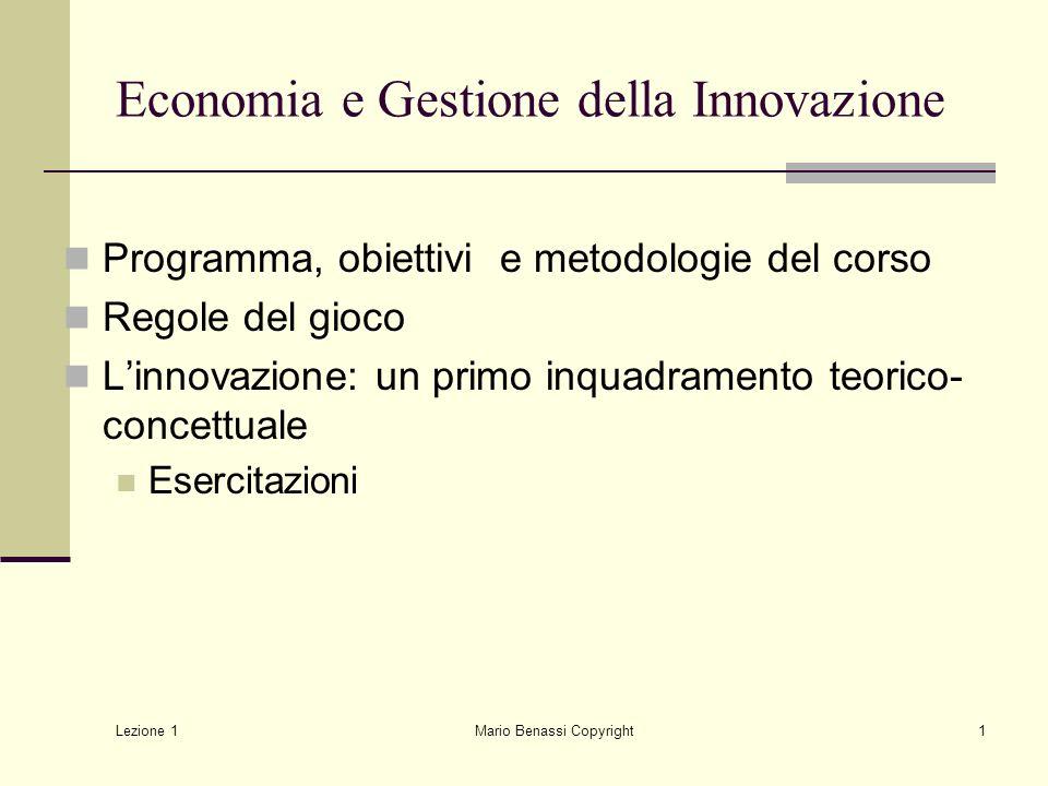 Lezione 1 Mario Benassi Copyright12 Cosa imparare da Schumpeter Innovazione è processo ad esito incerto e si può comprendere solo ex-post Innovatori sono caratterizzati da razionalità limitata Le innovazioni non si distribuiscono in modo casuale (si raggruppano a grappoli in settori, e sono influenzati dal tempo) Caratteristiche delle imprese e dellinnovazione in generale