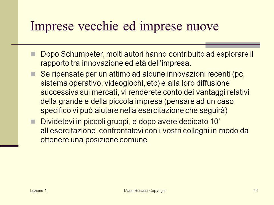 Lezione 1 Mario Benassi Copyright13 Imprese vecchie ed imprese nuove Dopo Schumpeter, molti autori hanno contribuito ad esplorare il rapporto tra inno