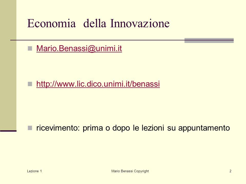 Lezione 1 Mario Benassi Copyright2 Economia della Innovazione Mario.Benassi@unimi.it http://www.lic.dico.unimi.it/benassi ricevimento: prima o dopo le