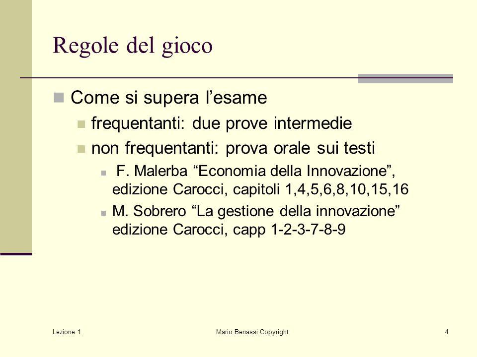 Lezione 1 Mario Benassi Copyright4 Regole del gioco Come si supera lesame frequentanti: due prove intermedie non frequentanti: prova orale sui testi F
