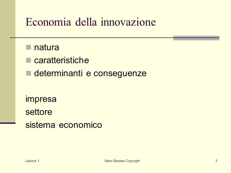 Lezione 1 Mario Benassi Copyright5 Economia della innovazione natura caratteristiche determinanti e conseguenze impresa settore sistema economico