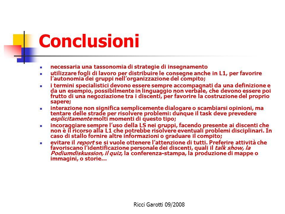 Ricci Garotti 09/2008 Conclusioni Lidea della prestazione valutativa ancora troppo presente Loverteaching è sempre in agguato. Paura dello straniament