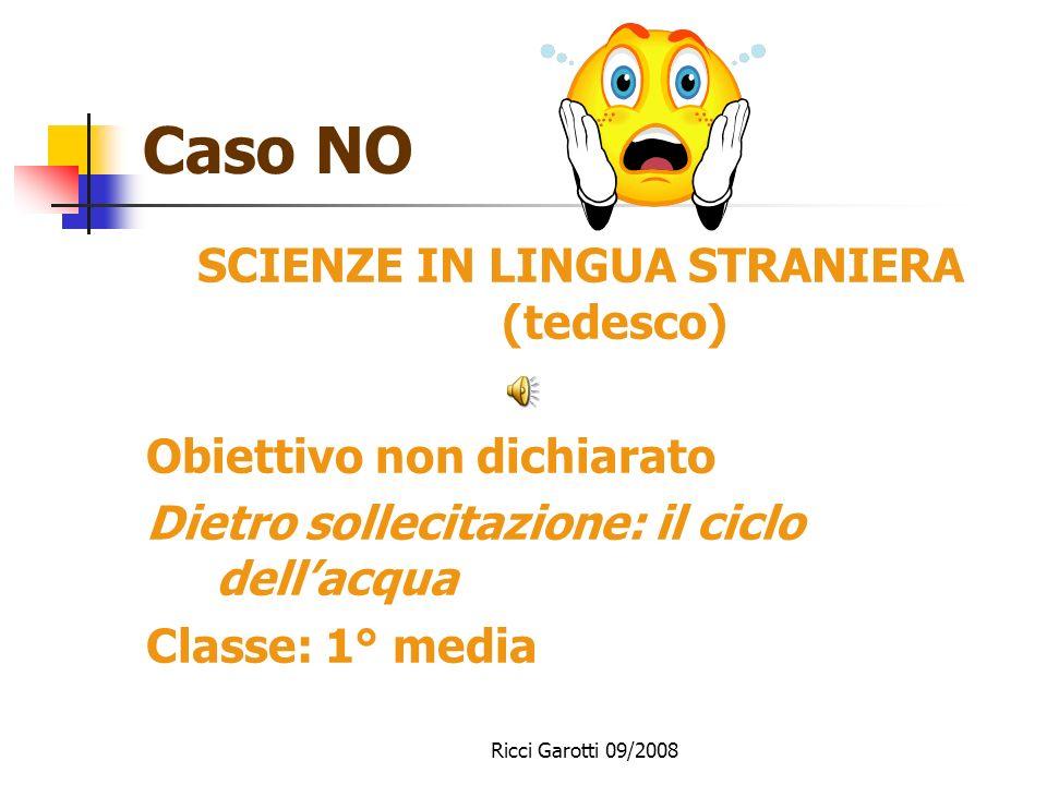 Ricci Garotti 09/2008 I miti Il metodo di studio Diamo per scontato che… Obiettivi linguistici: no grazie Valutiamo il processo non solo il prodotto (